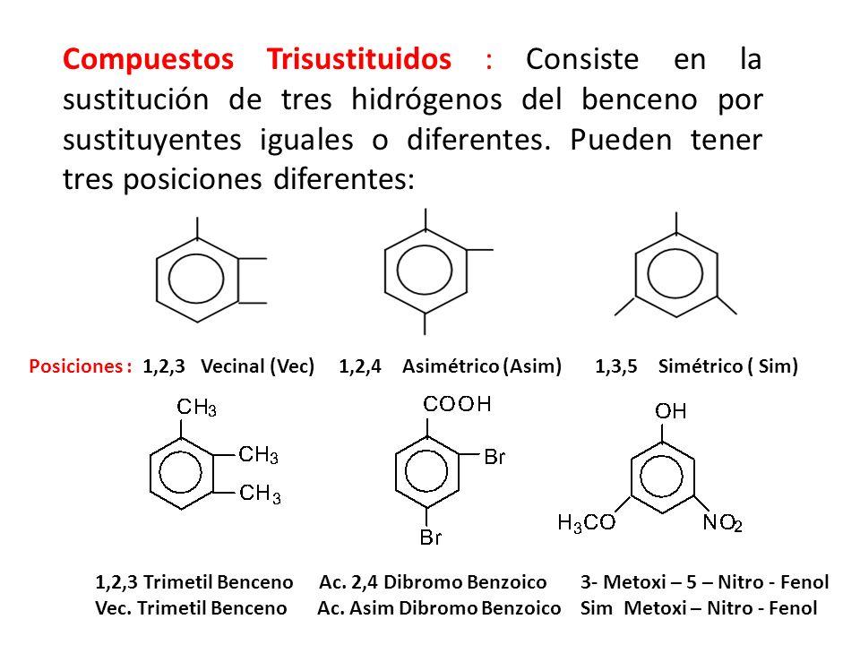 Compuestos Trisustituidos : Consiste en la sustitución de tres hidrógenos del benceno por sustituyentes iguales o diferentes. Pueden tener tres posici