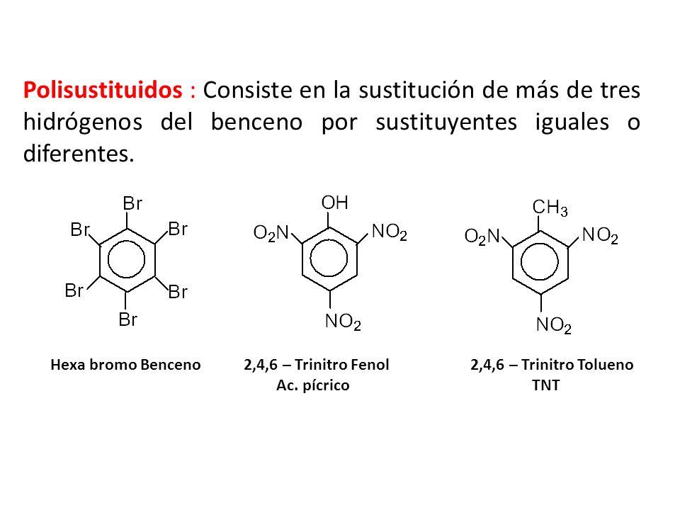 Polisustituidos : Consiste en la sustitución de más de tres hidrógenos del benceno por sustituyentes iguales o diferentes. Hexa bromo Benceno 2,4,6 –