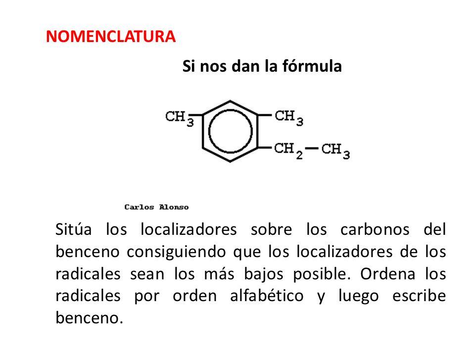 Si nos dan la fórmula Sitúa los localizadores sobre los carbonos del benceno consiguiendo que los localizadores de los radicales sean los más bajos po