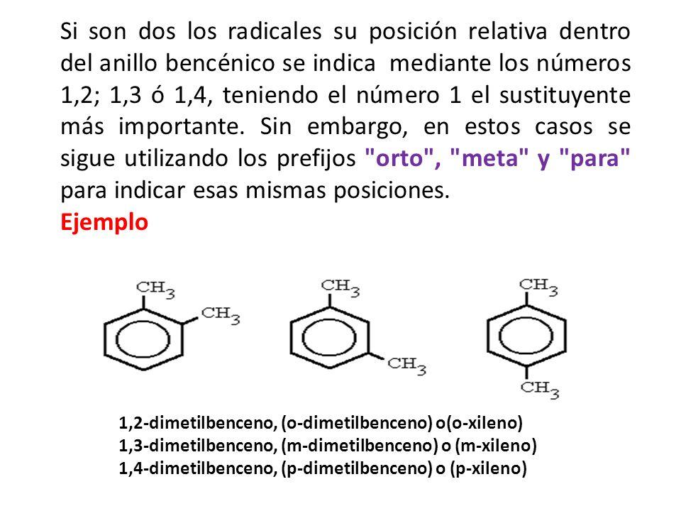 Si son dos los radicales su posición relativa dentro del anillo bencénico se indica mediante los números 1,2; 1,3 ó 1,4, teniendo el número 1 el susti