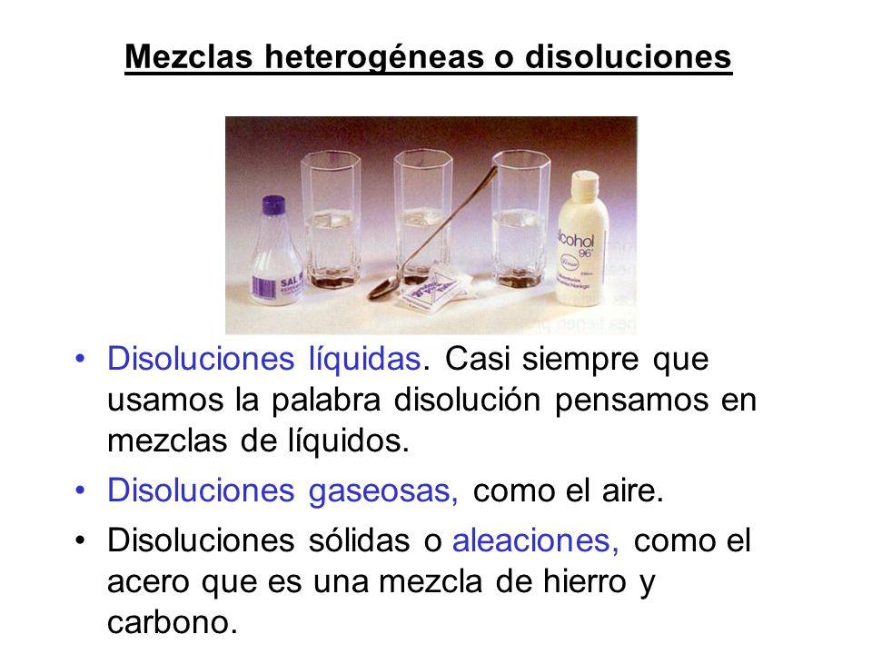 Mezclas heterogéneas o disoluciones Disoluciones líquidas. Casi siempre que usamos la palabra disolución pensamos en mezclas de líquidos. Disoluciones