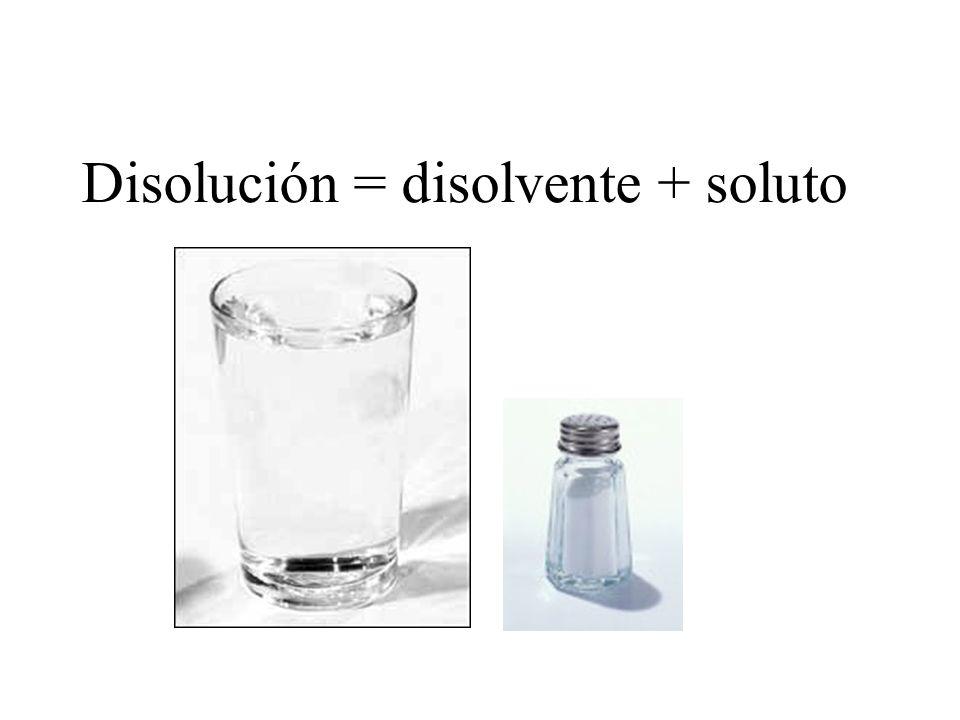 Disolución = disolvente + soluto