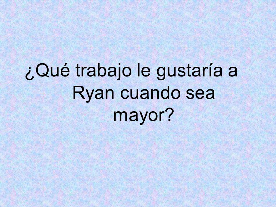 ¿Qué trabajo le gustaría a Ryan cuando sea mayor?