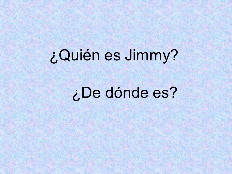 ¿Quién es Jimmy? ¿De dónde es?