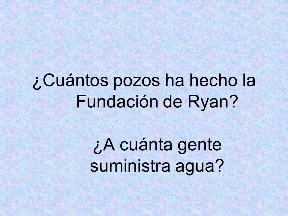 ¿Cuántos pozos ha hecho la Fundación de Ryan? ¿A cuánta gente suministra agua?