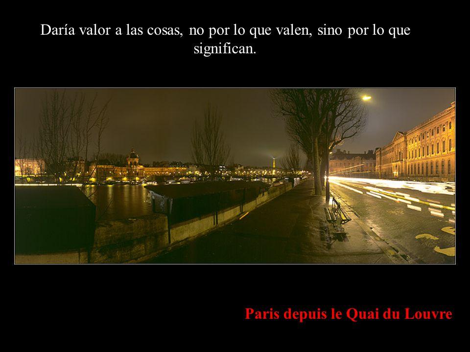 Paris depuis le Quai du Louvre Daría valor a las cosas, no por lo que valen, sino por lo que significan.