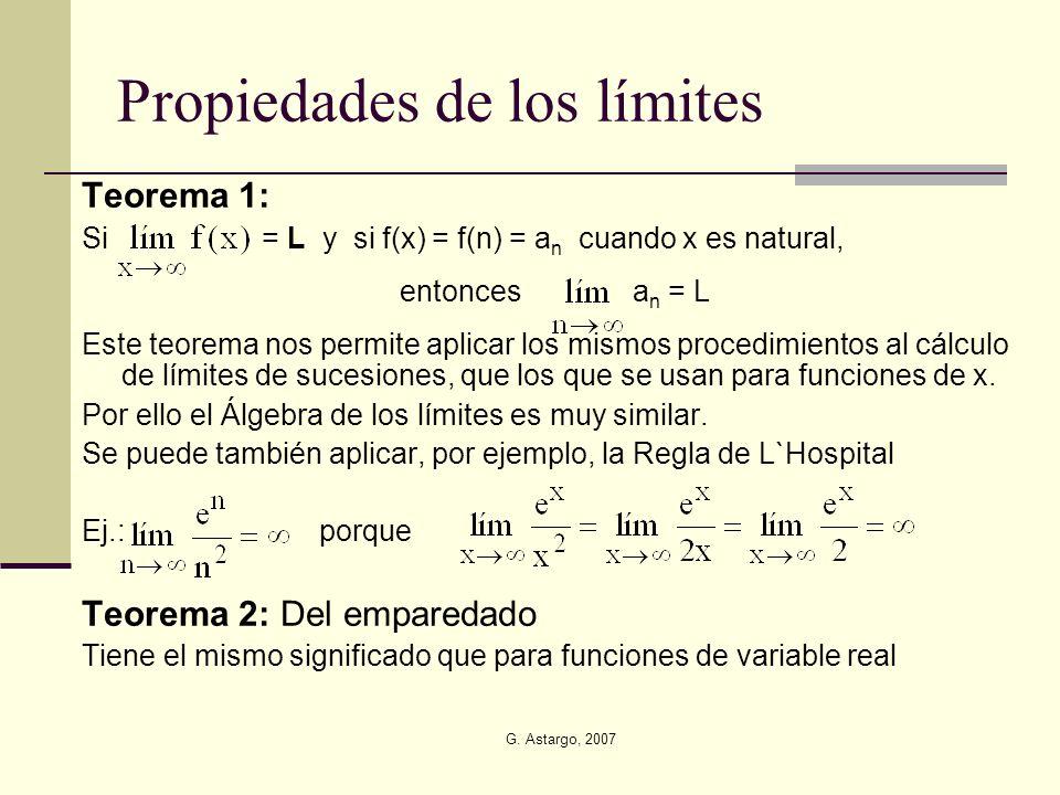 G. Astargo, 2007 Propiedades de los límites Teorema 1: Si = L y si f(x) = f(n) = a n cuando x es natural, entonces a n = L Este teorema nos permite ap
