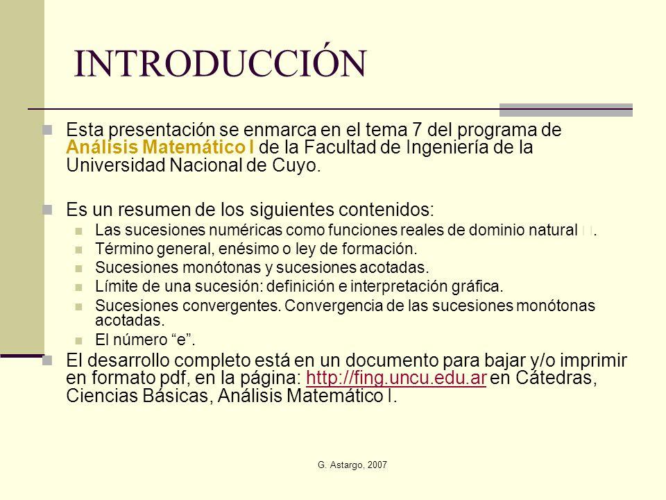 G. Astargo, 2007 INTRODUCCIÓN Esta presentación se enmarca en el tema 7 del programa de Análisis Matemático I de la Facultad de Ingeniería de la Unive