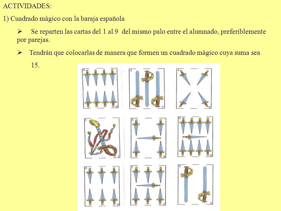 ACTIVIDADES: 1) Cuadrado mágico con la baraja española Se reparten las cartas del 1 al 9 del mismo palo entre el alumnado, preferiblemente por parejas