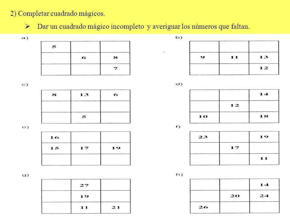 2) Completar cuadrado mágicos. Dar un cuadrado mágico incompleto y averiguar los números que faltan.