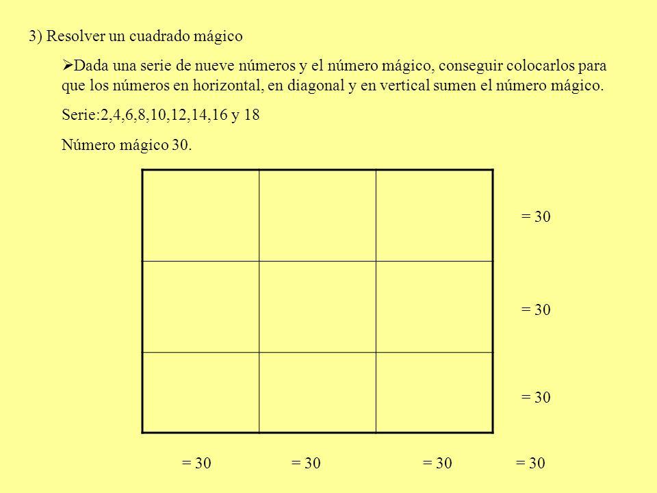3) Resolver un cuadrado mágico Dada una serie de nueve números y el número mágico, conseguir colocarlos para que los números en horizontal, en diagona