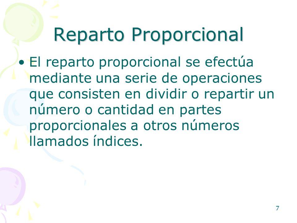 7 Reparto Proporcional El reparto proporcional se efectúa mediante una serie de operaciones que consisten en dividir o repartir un número o cantidad e