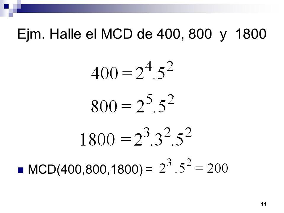 11 Ejm. Halle el MCD de 400, 800 y 1800 MCD(400,800,1800) =