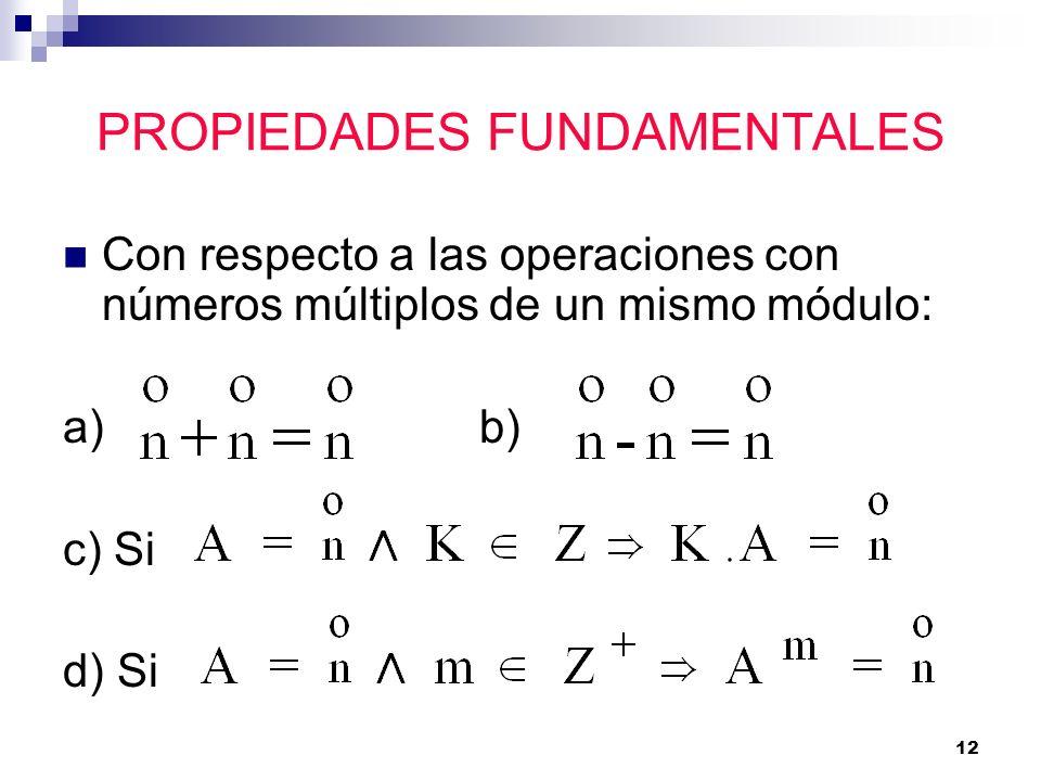 12 PROPIEDADES FUNDAMENTALES Con respecto a las operaciones con números múltiplos de un mismo módulo: a)b) c) Si d) Si