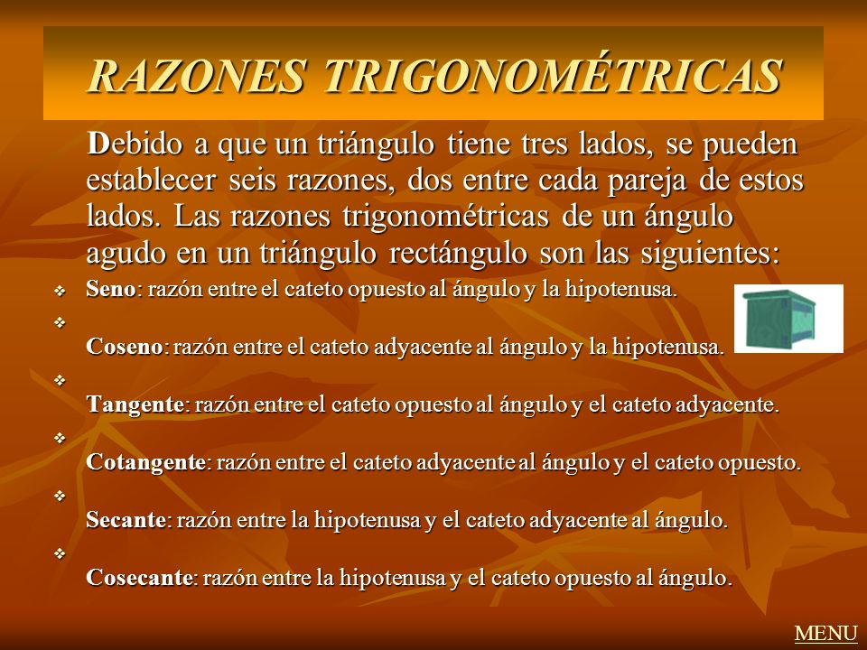 Debido a que un triángulo tiene tres lados, se pueden establecer seis razones, dos entre cada pareja de estos lados. Las razones trigonométricas de un