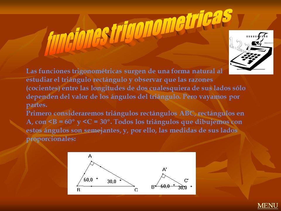 Las funciones trigonométricas surgen de una forma natural al estudiar el triángulo rectángulo y observar que las razones (cocientes) entre las longitu