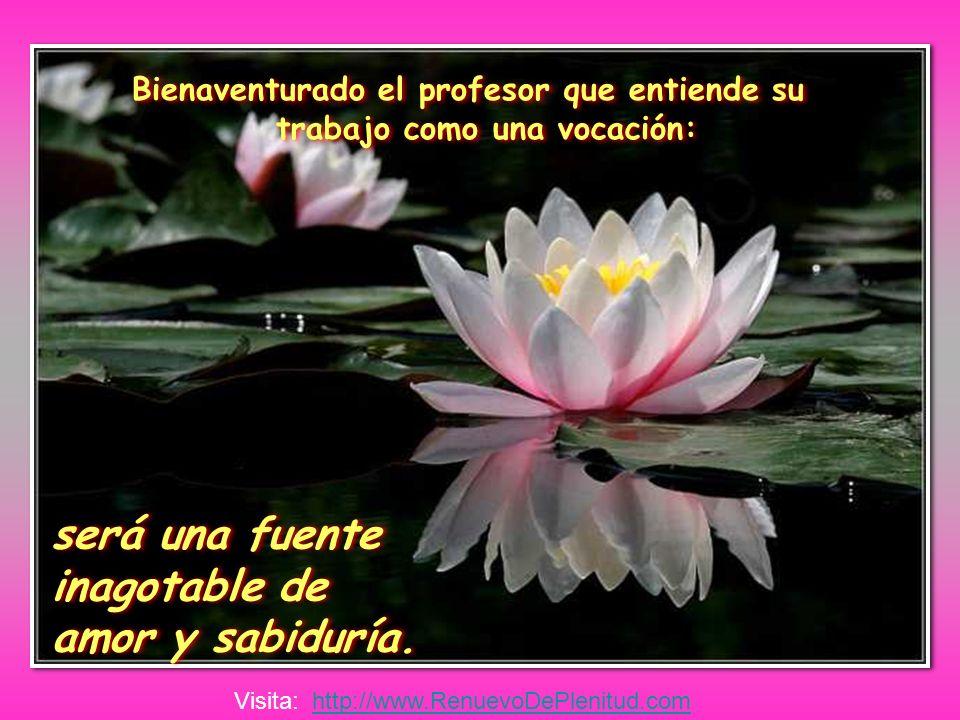 Bienaventurado el profesor que entiende su trabajo como una vocación: será una fuente inagotable de amor y sabiduría.