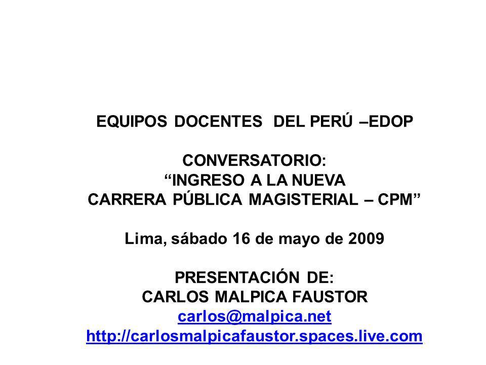 EQUIPOS DOCENTES DEL PERÚ –EDOP CONVERSATORIO: INGRESO A LA NUEVA CARRERA PÚBLICA MAGISTERIAL – CPM Lima, sábado 16 de mayo de 2009 PRESENTACIÓN DE: C