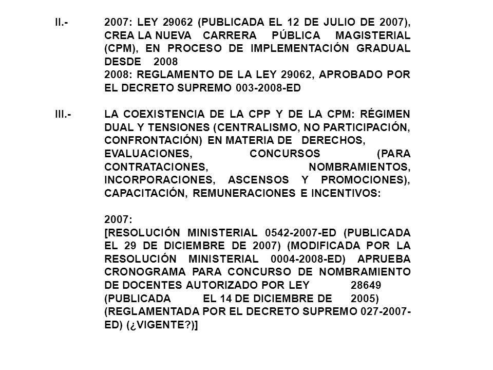 II.- 2007: LEY 29062 (PUBLICADA EL 12 DE JULIO DE 2007), CREA LA NUEVA CARRERA PÚBLICA MAGISTERIAL (CPM), EN PROCESO DE IMPLEMENTACIÓN GRADUAL DESDE 2