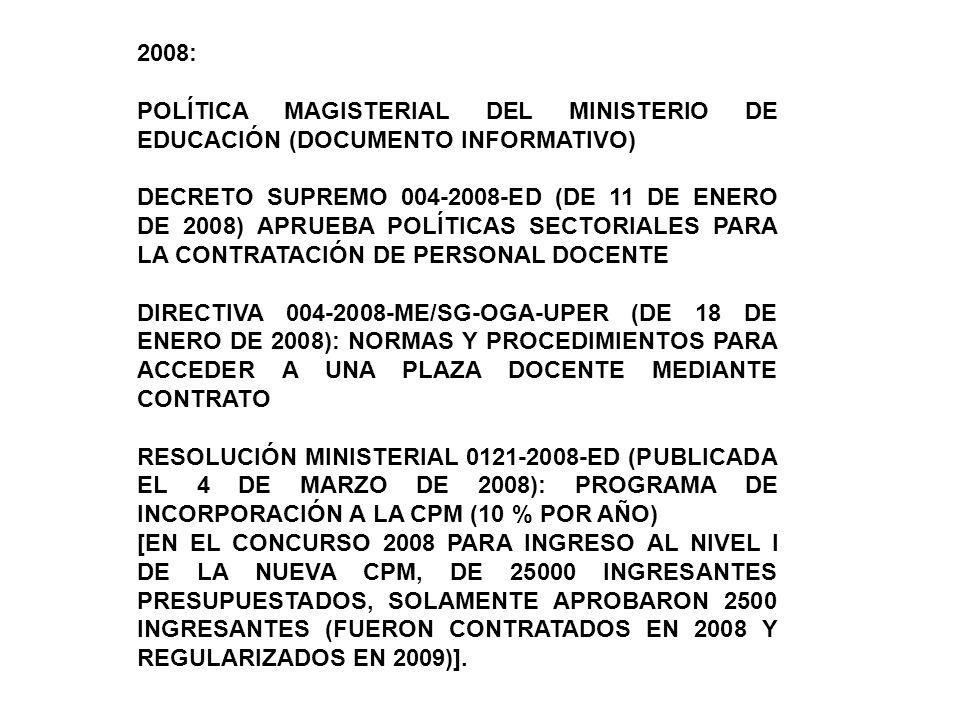 2008: POLÍTICA MAGISTERIAL DEL MINISTERIO DE EDUCACIÓN (DOCUMENTO INFORMATIVO) DECRETO SUPREMO 004-2008-ED (DE 11 DE ENERO DE 2008) APRUEBA POLÍTICAS