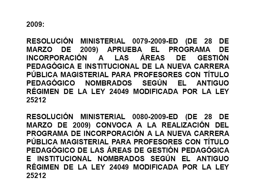 2009: RESOLUCIÓN MINISTERIAL 0079-2009-ED (DE 28 DE MARZO DE 2009) APRUEBA EL PROGRAMA DE INCORPORACIÓN A LAS ÁREAS DE GESTIÓN PEDAGÓGICA E INSTITUCIO