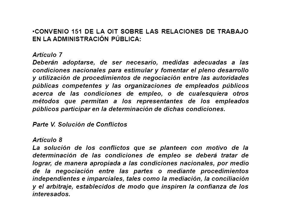 CONVENIO 151 DE LA OIT SOBRE LAS RELACIONES DE TRABAJO EN LA ADMINISTRACIÓN PÚBLICA: Artículo 7 Deberán adoptarse, de ser necesario, medidas adecuadas