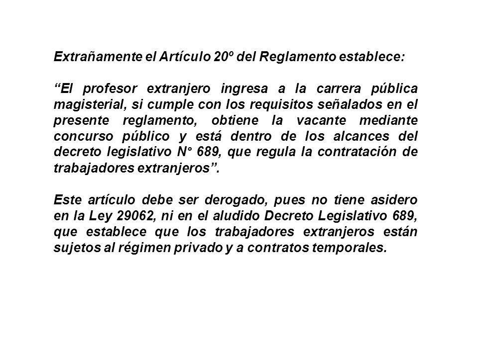 Extrañamente el Artículo 20º del Reglamento establece: El profesor extranjero ingresa a la carrera pública magisterial, si cumple con los requisitos s