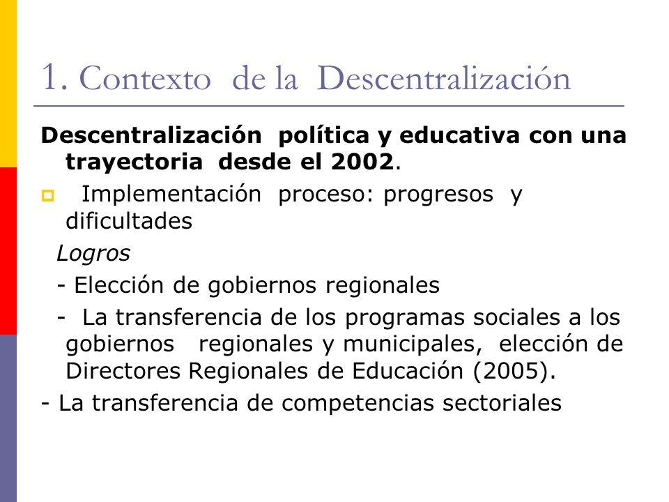 1. Contexto de la Descentralización Descentralización política y educativa con una trayectoria desde el 2002. Implementación proceso: progresos y difi