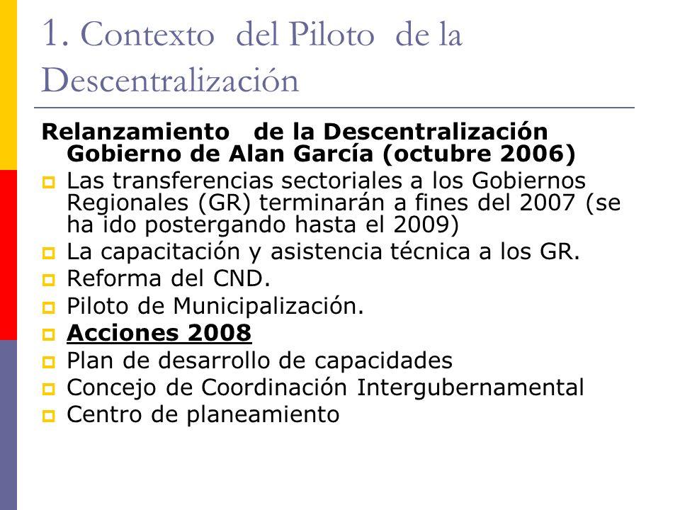 1. Contexto del Piloto de la Descentralización Relanzamiento de la Descentralización Gobierno de Alan García (octubre 2006) Las transferencias sectori