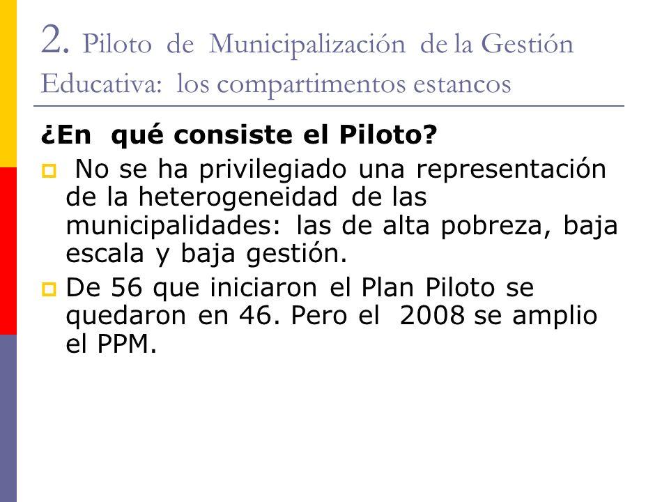 2. Piloto de Municipalización de la Gestión Educativa: los compartimentos estancos ¿En qué consiste el Piloto? No se ha privilegiado una representació