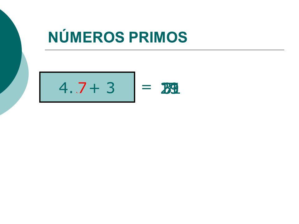 NÚMEROS PRIMOS 4.n + 3 = 3 01 7 2 11192331 457
