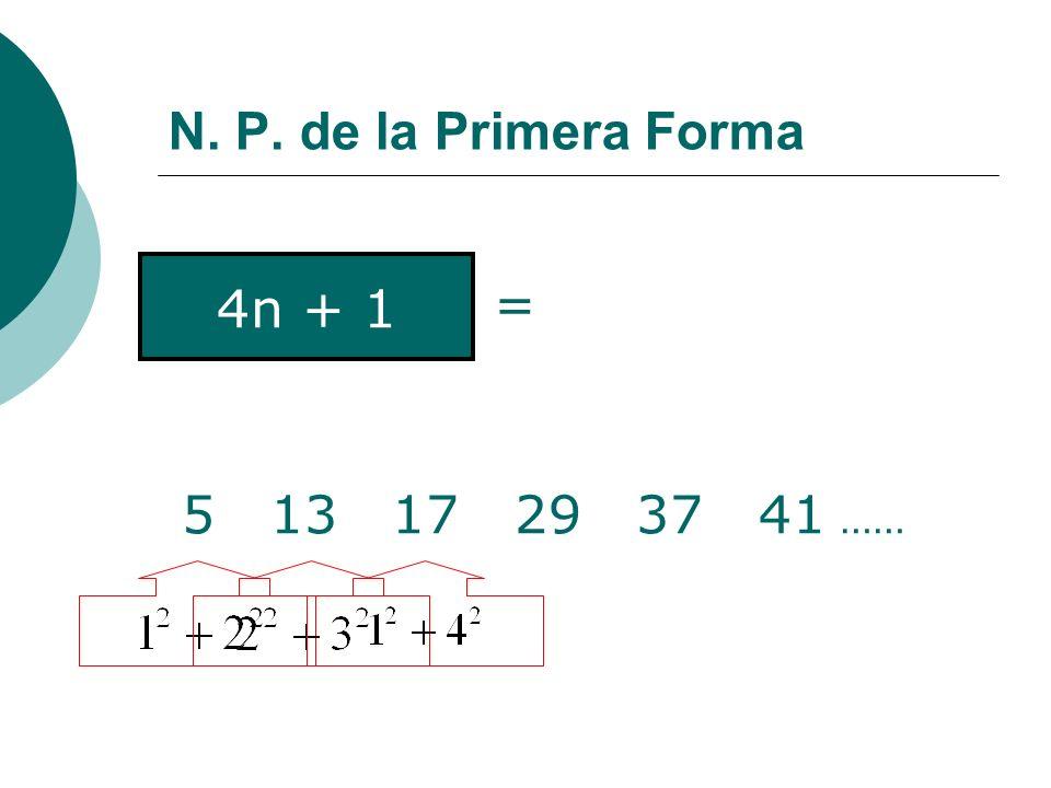 N. P. de la Primera Forma 5 13 17 29 37 41 …… 4n + 1 =