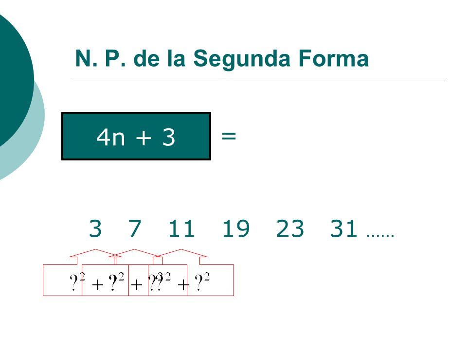 N. P. de la Segunda Forma 3 7 11 19 23 31 …… 4n + 3 =