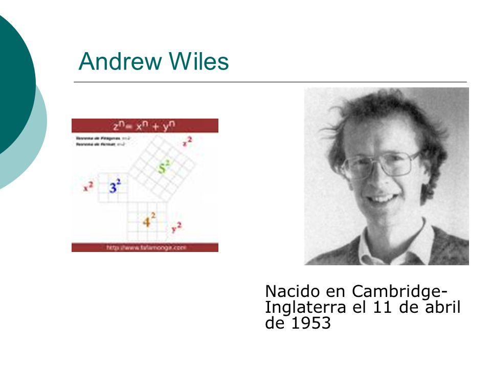 Andrew Wiles Nacido en Cambridge- Inglaterra el 11 de abril de 1953