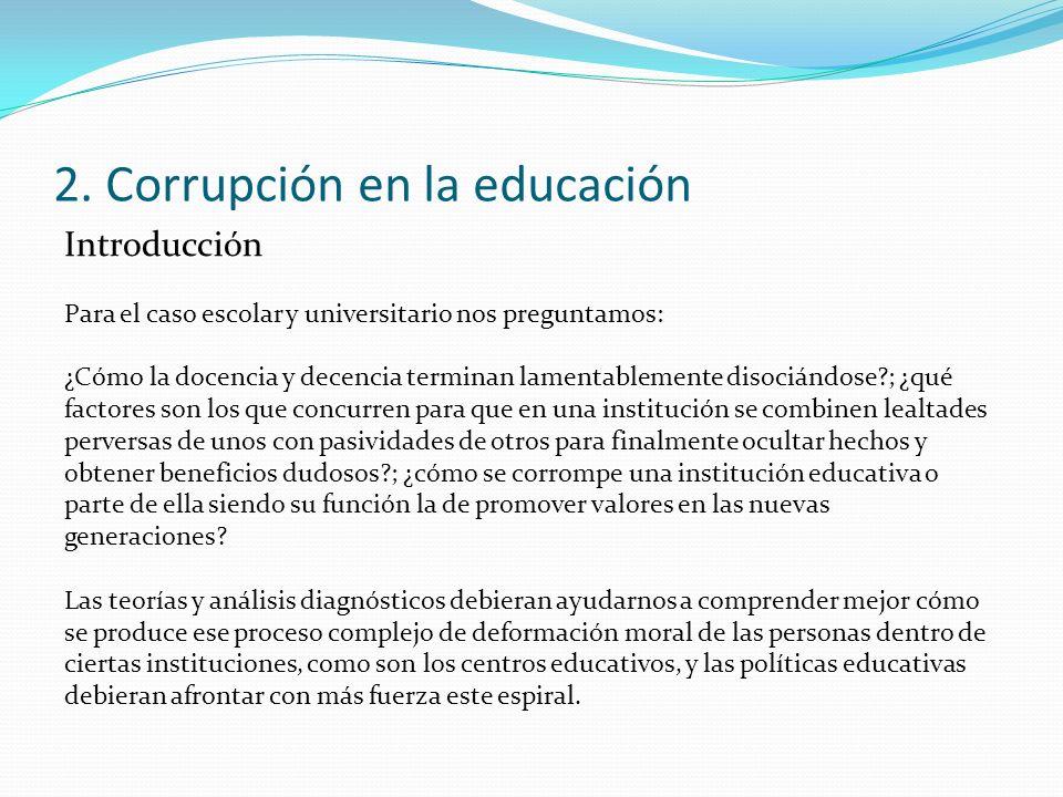 2. Corrupción en la educación Introducción Para el caso escolar y universitario nos preguntamos: ¿Cómo la docencia y decencia terminan lamentablemente