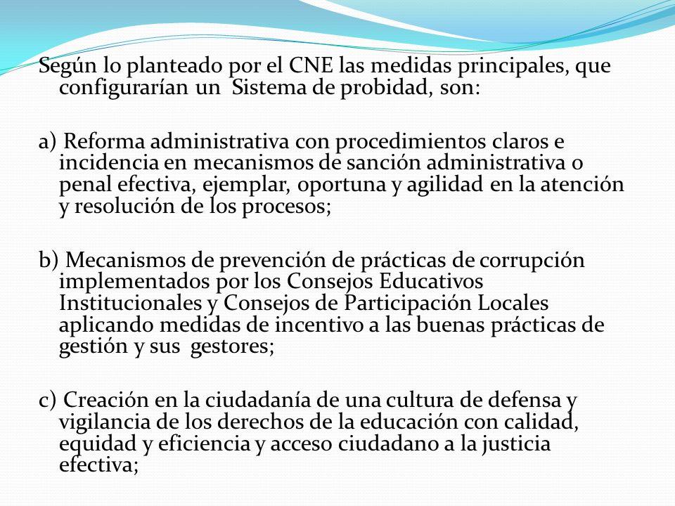 Según lo planteado por el CNE las medidas principales, que configurarían un Sistema de probidad, son: a) Reforma administrativa con procedimientos cla