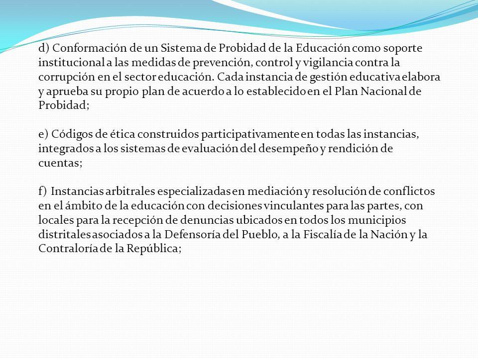 d) Conformación de un Sistema de Probidad de la Educación como soporte institucional a las medidas de prevención, control y vigilancia contra la corru