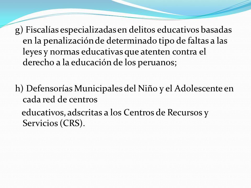 g) Fiscalías especializadas en delitos educativos basadas en la penalización de determinado tipo de faltas a las leyes y normas educativas que atenten