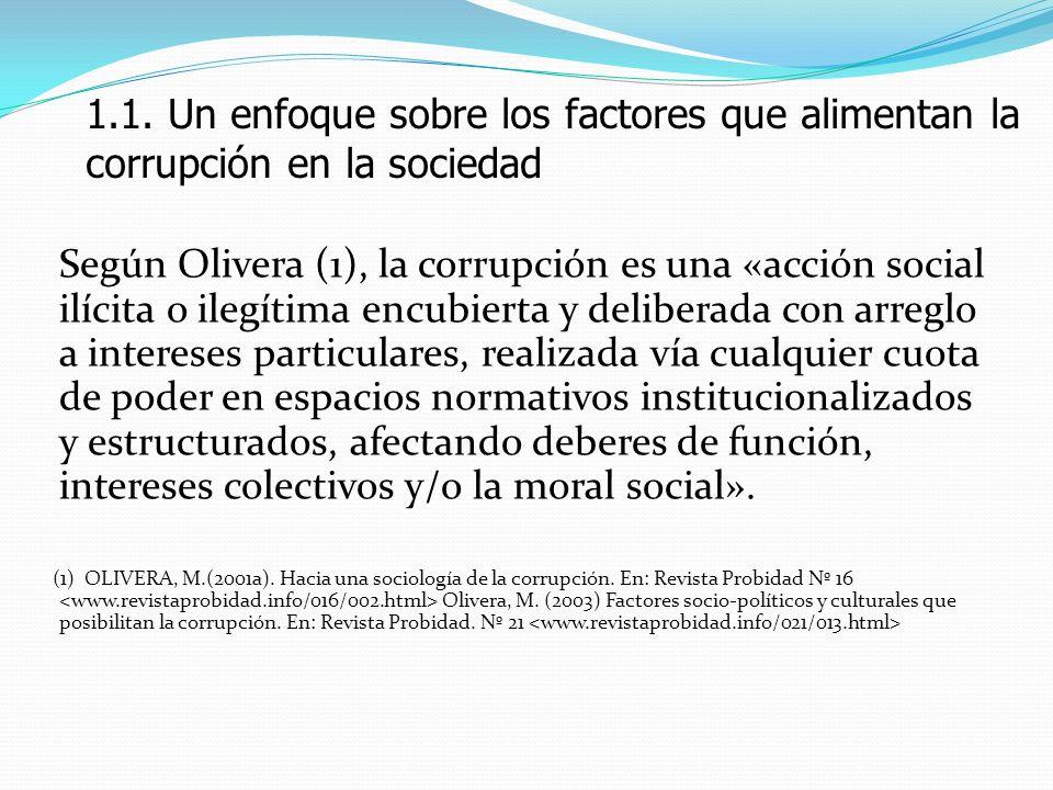 Según Olivera (1), la corrupción es una «acción social ilícita o ilegítima encubierta y deliberada con arreglo a intereses particulares, realizada vía