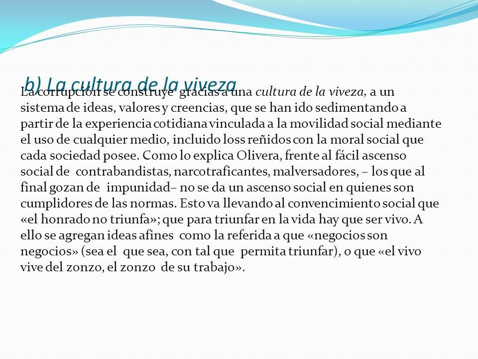 b) La cultura de la viveza La corrupción se construye gracias a una cultura de la viveza, a un sistema de ideas, valores y creencias, que se han ido s