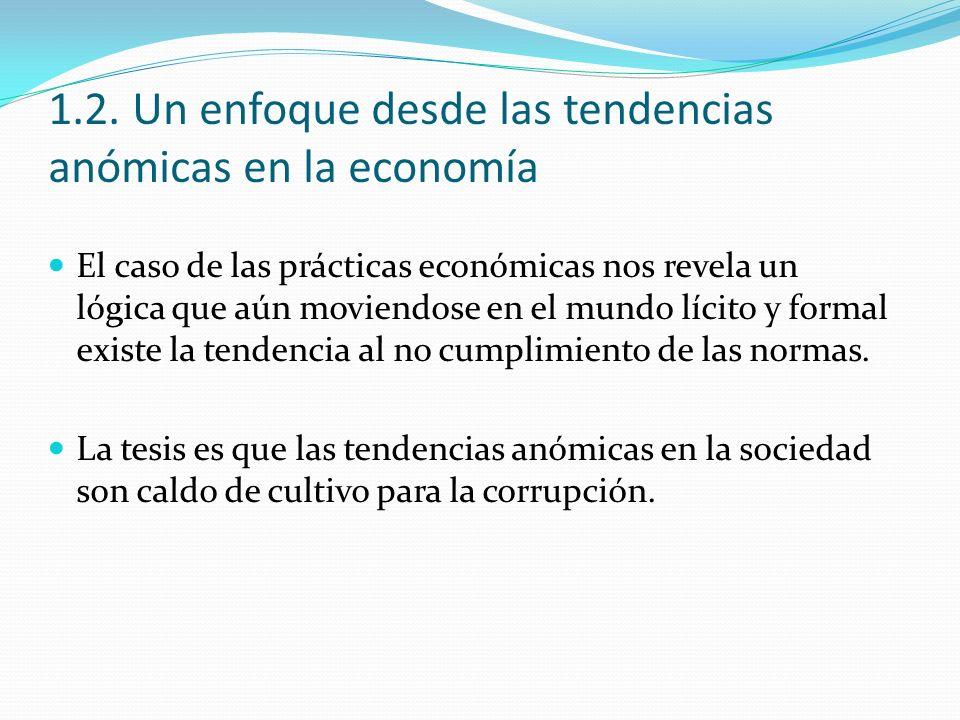 1.2. Un enfoque desde las tendencias anómicas en la economía El caso de las prácticas económicas nos revela un lógica que aún moviendose en el mundo l