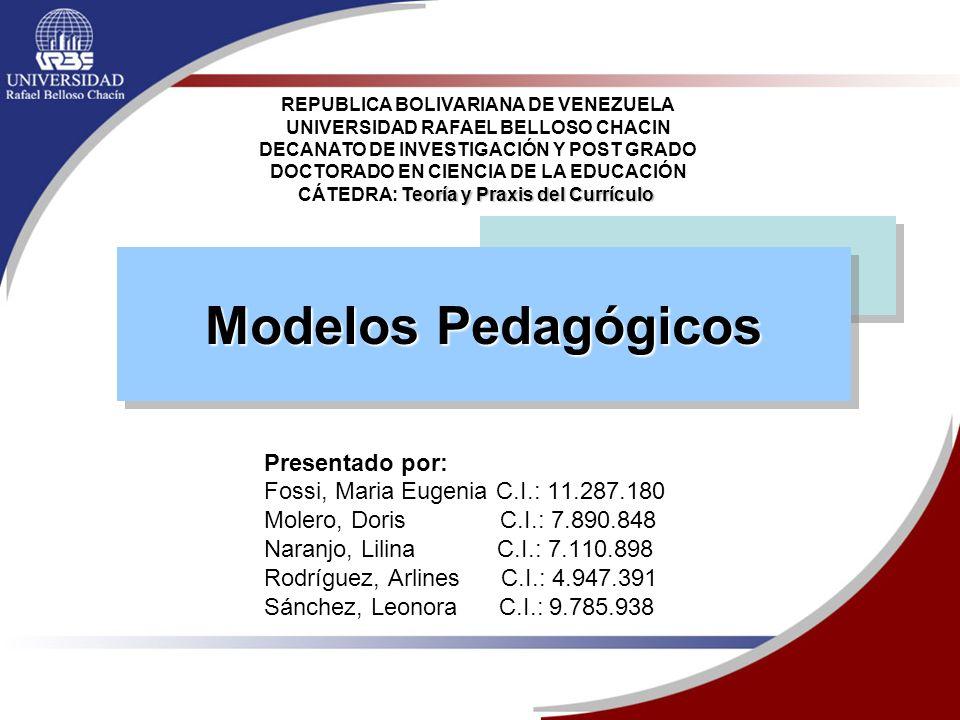 Modelos Pedagógicos Presentado por: Fossi, Maria Eugenia C.I.: 11.287.180 Molero, Doris C.I.: 7.890.848 Naranjo, Lilina C.I.: 7.110.898 Rodríguez, Arl