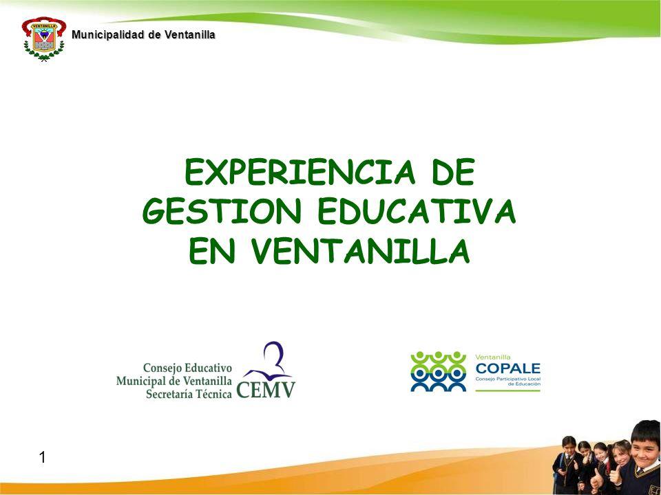 Municipalidad de Ventanilla Mediante Decreto Supremo Nº 078-2006- PCM, se autoriza al Ministerio de Educación a realizar el Plan Piloto de Municipalización de la Gestión Educativa, incluyendo a los niveles de educación inicial y primaria.