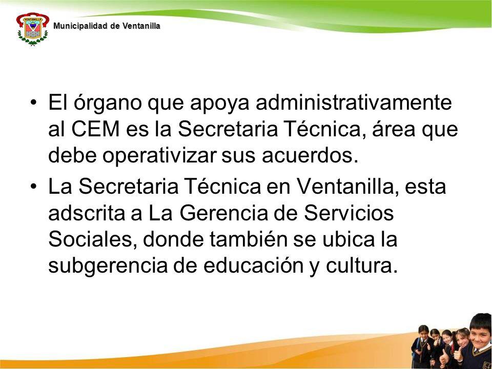 Municipalidad de Ventanilla El órgano que apoya administrativamente al CEM es la Secretaria Técnica, área que debe operativizar sus acuerdos. La Secre