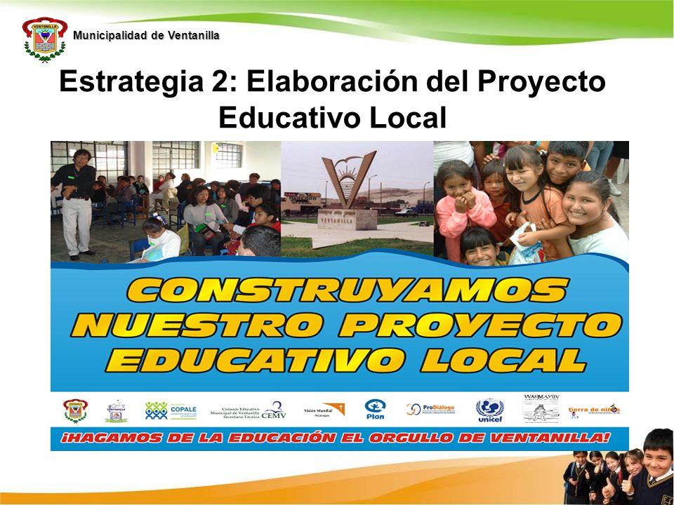 Municipalidad de Ventanilla Estrategia 2: Elaboración del Proyecto Educativo Local