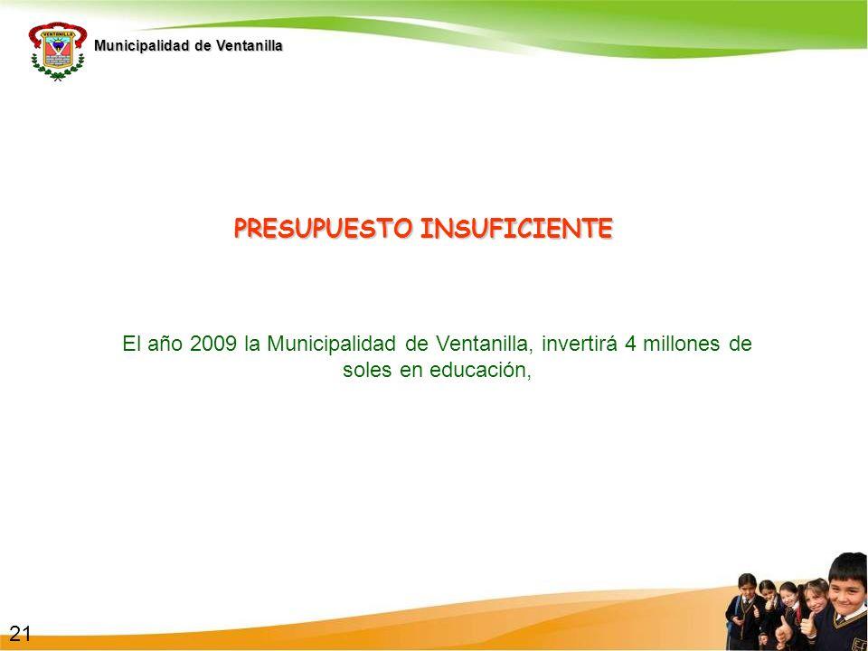 Municipalidad de Ventanilla PRESUPUESTO INSUFICIENTE El año 2009 la Municipalidad de Ventanilla, invertirá 4 millones de soles en educación, 21