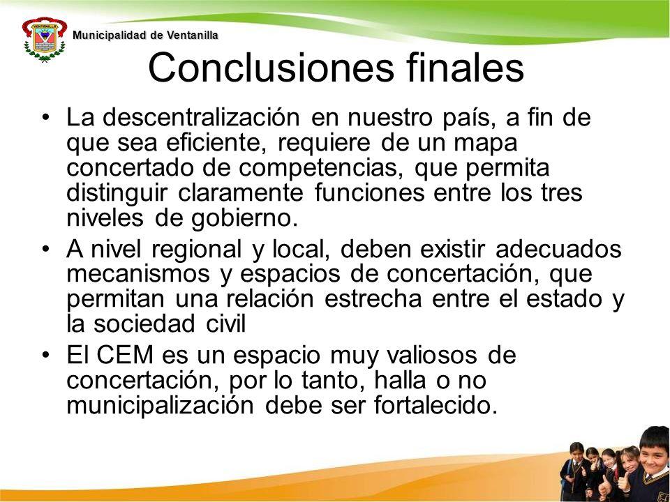 Municipalidad de Ventanilla Conclusiones finales La descentralización en nuestro país, a fin de que sea eficiente, requiere de un mapa concertado de c