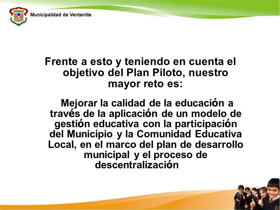 Municipalidad de Ventanilla Frente a esto y teniendo en cuenta el objetivo del Plan Piloto, nuestro mayor reto es: Mejorar la calidad de la educaci ó