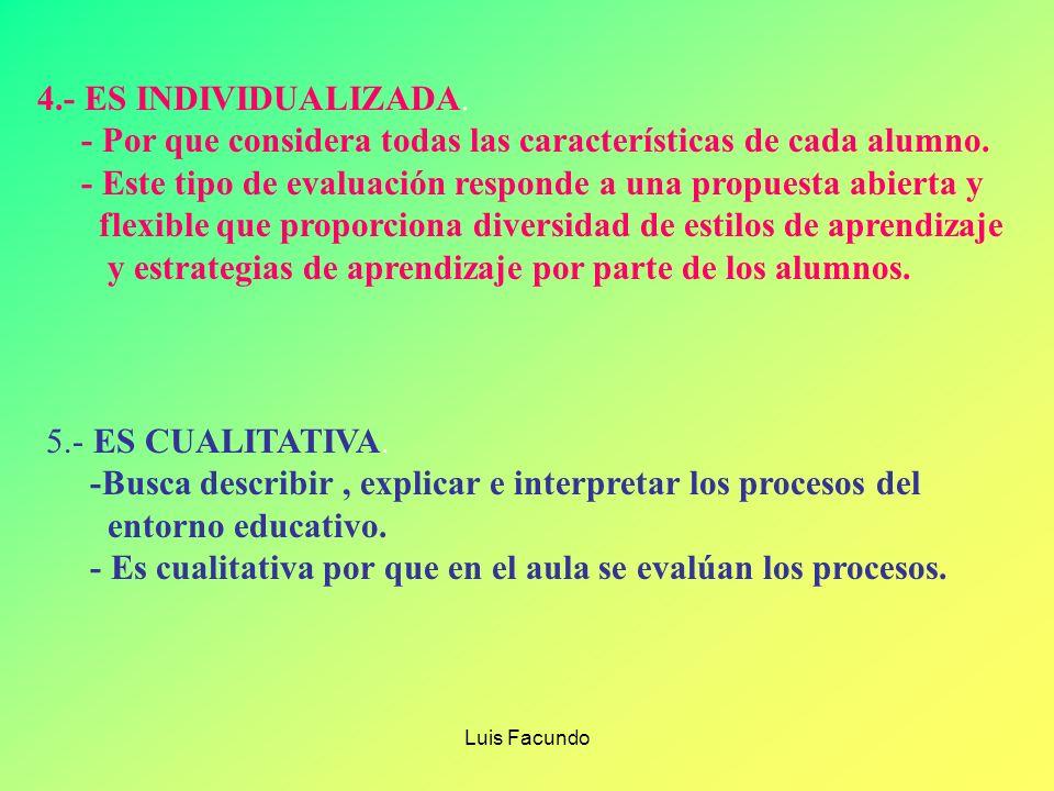 Luis Facundo 1.-FORMATIVA: - Orienta y regula el proceso educativo - Proporciona información sobre el proceso enseñanza- aprendizaje 2.-ES CONTINUA: -