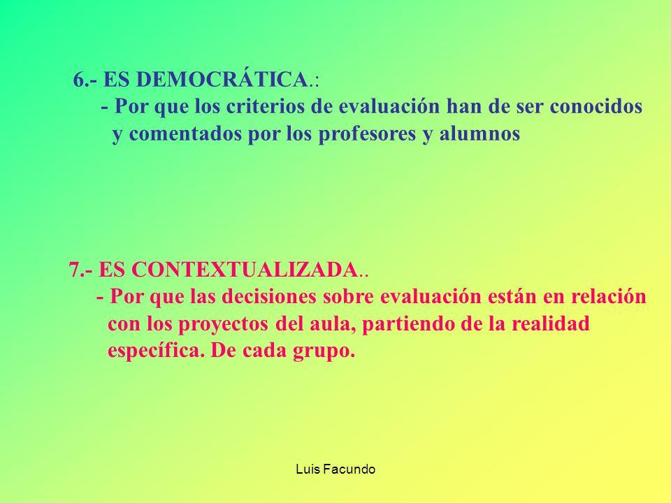 Luis Facundo 4.- ES INDIVIDUALIZADA. - Por que considera todas las características de cada alumno. - Este tipo de evaluación responde a una propuesta